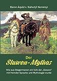 """Der Slawen-Mythos: Wie aus Ostgermanen ein Volk der """"Slawen"""" mit fremder Sprache und Mythologie wurde"""