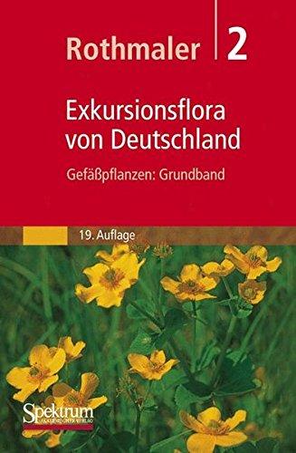 Rothmaler - Exkursionsflora von Deutschland. Bd. 2: Gefäßpflanzen: Grundband