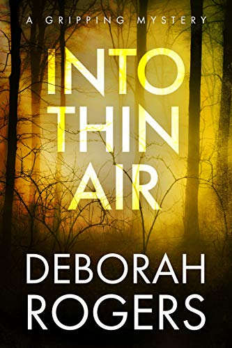 Into Thin Air: A gripping NEW fast-paced mystery (Deborah Rogers Standalone Series Book 2) by [Deborah Rogers]