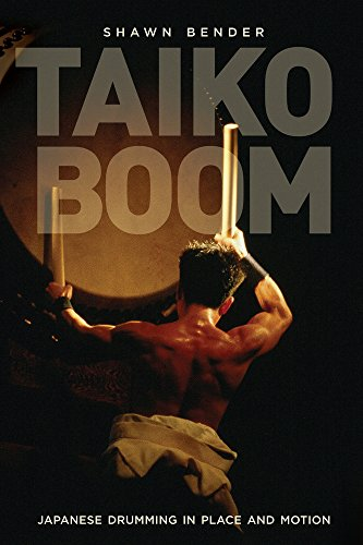 Taiko Boom: Japanese Drumming in Place and Motion (Asia: Local Studies / Global Themes)