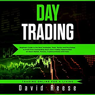 Day Trading: Beginners Guide to the Best Strategies, Tools, Tactics and Psychology to Profit from Outstanding Short-term Trading Opportunities on Stock Market, Futures, Cryptocurrencies and Forex     Trading Online for a Living, Book 1              By:                                                                                                                                 David Reese                               Narrated by:                                                                                                                                 Zachary Dylan Brown                      Length: 3 hrs and 8 mins     2 ratings     Overall 4.0