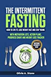 The Intermittent Fasting: How to Live Fit, Lose Weight fast and Stay Young. Inspiring Beginner's Guide with Mоtivаtiоn Liѕts, Aсtiоn Plаnѕ, Prоgrеѕѕ ... Wеight Lоѕѕ Trасkеr. (Weight loss program)