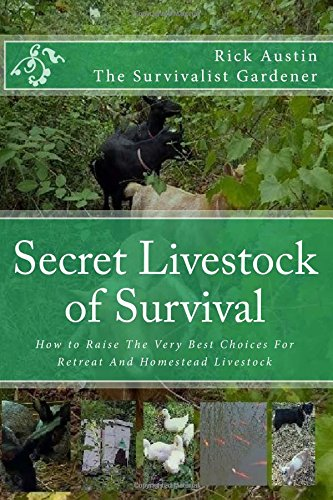 Secret Livestock of Survival: How to Raise The 10 Best Choices For Retreat And Homestead Livestock (Secret Garden of Survival) (Volume 3)