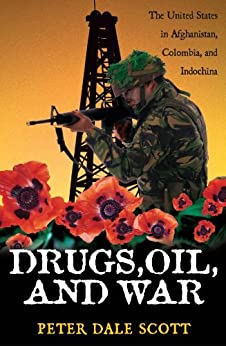 Drugs, Oil, and War: The United States in Afghanistan, Colombia, and Indochina (War and Peace Library) by [Peter Dale Scott]