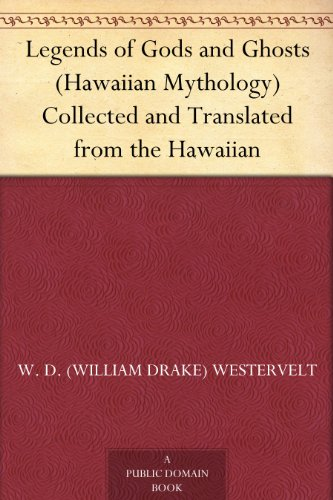 Legends of Gods and Ghosts (Hawaiian Mythology) Collected and Translated from the Hawaiian