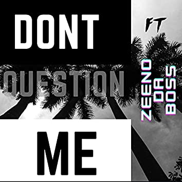 Don't question me (feat. Zeeno da Boss)
