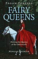 Fairy Queens: Meeting the Queens of the Otherworld (Pagan Portals)