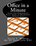 Office in a Minute: Steps for Performing Basic Tasks in Microsoft s 2010 Home and Student Editions of Word, Excel, OneNote and PowerPoint (Volume 1)