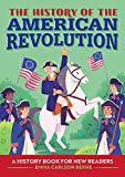 The History of the American Revolution: A History Book for New Readers (The History of: A Biography Series for New Readers)