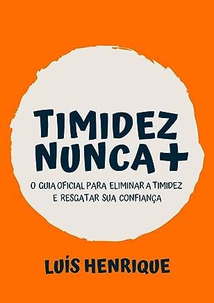 "Timidez Nunca +: ""O Guia Oficial para Eliminar a Timidez e Resgatar a Confiança"""