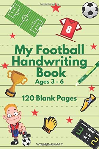 My Football Handwriting Book: Aged 3 - 6 Preschool children, 120 Templates for homeschooling