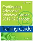 [Training Guide: Configuring Advanced Windows Server 2012 R2 Services (Microsoft Press Training Guide)] [Orin Thomas] [April, 2014]