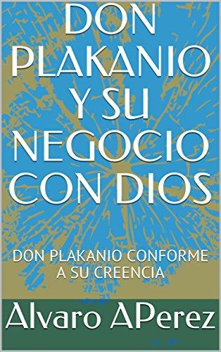 DON PLAKANIO Y SU NEGOCIO CON DIOS: DON PLAKANIO CONFORME A SU CREENCIA