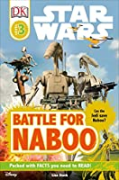 DK Readers L3: Star Wars: Battle for Naboo: Can the Jedi Save Naboo? (Star Wars: Dk Readers: Level 3)