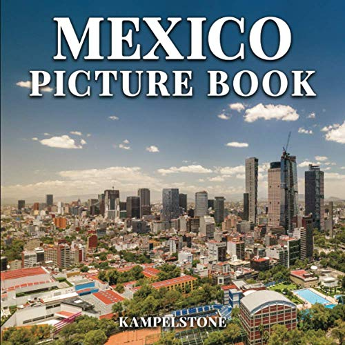 Mexico Picture Book: 52 Beautiful Images of the City, Landscapes, Architecture and More - Perfect Gift or Coffee Table Book