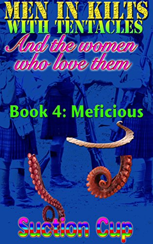 Men In Kilts With Tentacles and The Women Who Love Them - Book 4: Meficious (English Edition)