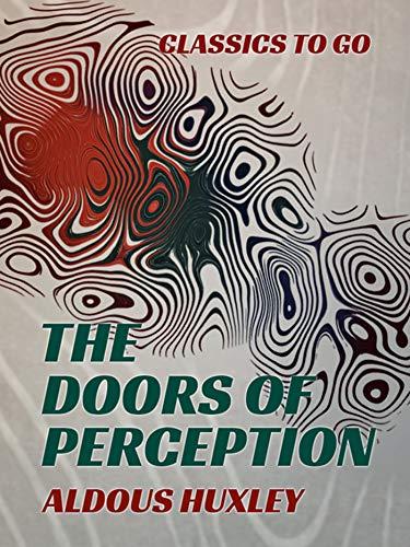 The Doors of Perception (Classics To Go) (English Edition)