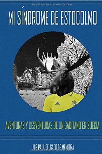 Mi síndrome de Estocolmo: Aventuras y desventuras de un gaditano en Suecia