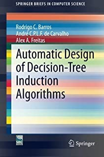 Automatic Design of Decision-Tree Induction Algorithms (SpringerBriefs in Computer Science) by Rodrigo C. Barros (2015-02-05)