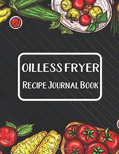 Oilless Fryer Recipe Journal Book: Journal To Write In Favorite Recipes | I Love You Recipe Books | Oilless Fryer Book Gifts | Great Gift For Oilless Fryer Recipes