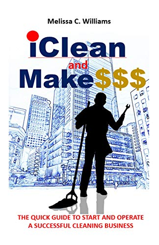 iClean and Make SSS: The QUICK GUIDE TO STARTING AND OPERATING A SUCCESSFUL CLEANING BUSINESS (English Edition)