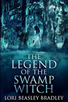 The Legend of the Swamp Witch: Large Print Edition
