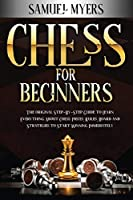 Chess For Beginners: The Original Step - by - Step Guide to Learn Everything About Chess: Pieces, Rules, Board and Strategies to Start Winning Immediately