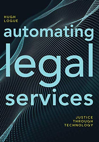 Compare Textbook Prices for Automating Legal Services: Justice through Technology  ISBN 9781641055239 by Hugh Logue
