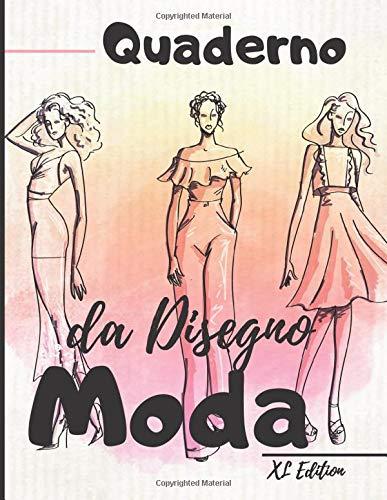 Quaderno da disegno moda: :XL Edizione +450 Figures template di manichini da disegnare con leggerezza per disegnare abiti per stilisti e designer di moda I 130 pagine - 8,5 * 11 in I
