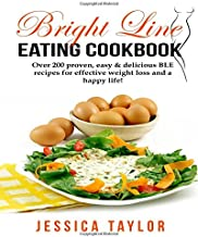 Bright Line Eating Cookbook: Over 200 proven, delicious & easy to make BLE recipes for losing weight easily and living a happy life!
