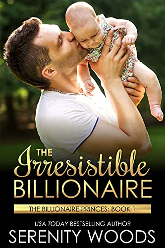 The Irresistible Billionaire (The Billionaire Princes Book 1) by [Serenity Woods]
