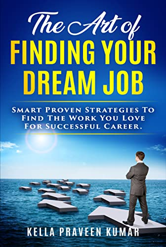 THE ART OF FINDING YOUR DREAM JOB: SMART PROVEN STRATEGIES TO FIND THE WORK YOU LOVE FOR SUCCESSFUL CAREER (DREAM JOB SERIES Book 1) (English Edition)
