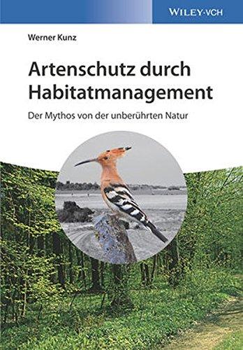 Artenschutz durch Habitatmanagement: Der Mythos von der unberührten Natur