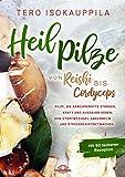 Heilpilze: Von Reishi bis Cordyceps Pilze, die die Abwehrkräfte stärken, Kraft und Ausdauer geben, den Stoffwechsel ankurbeln und stressresistent machen. Mit 50 leckeren Rezepten.