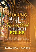 Shaking My Head at These So-Called Church Folks: God Is Not Messy and We Don't Do Messy People