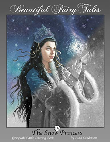 The Snow Princess: Grayscale Adult Coloring Book (Beautiful Fairy Tales) (Volume 4)
