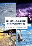 Les meilleurs sites et applis météos: Un livre météo utile pour vos activités météo-sensibles