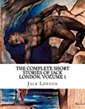 The Complete Short Stories of Jack London, Volume 1