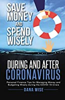 Save Money and Spend Wisely During and After Coronavirus: Personal Finance Tips for Managing Money and Budgeting Wisely During the COVID-19 Crisis