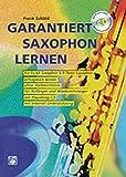 Garantiert Saxophon lernen (Buch/CD): Die erste Saxophonschule mit Internet-Unterstützung. Für...