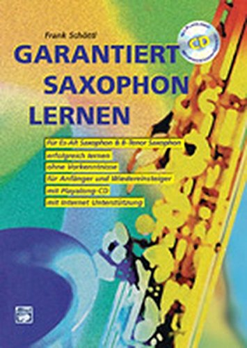 Garantiert Saxophon lernen (Buch/CD): Die erste Saxophonschule mit Internet-Unterstützung. Für Es-Alt Saxophon & Bb-Tenor Saxophon, erfolgreich ... und Wiedereinsteiger, mit Playalong-CD