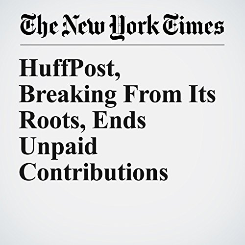 HuffPost, Breaking From Its Roots, Ends Unpaid Contributions copertina
