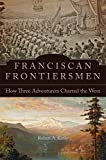 Franciscan Frontiersmen: How Three Adventurers Charted the West
