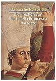 Klassische Reiseziele: Italien. Die Fresken von Piero della Francesca in Arezzo - Flaminio Gualdoni
