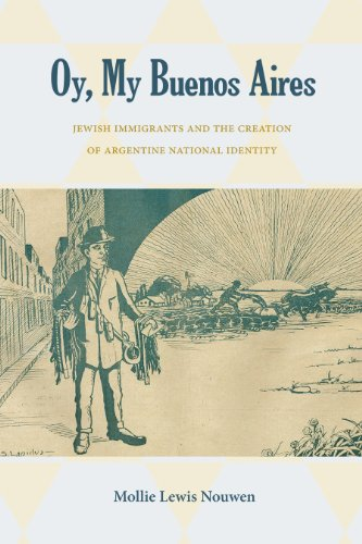 Oy, My Buenos Aires: Jewish Immigrants and the Creation of Argentine National Identity (English Edition)
