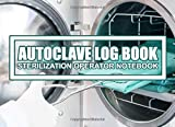 Autoclave Log Book Sterilization operator notebook: Record daily, weekly, monthly and quarterly tests for all ultrasonic cleaners, washer disinfectors and autoclaves | 110 pages 8,2 x 6 inches