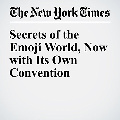 Secrets of the Emoji World, Now with Its Own Convention audiobook cover art