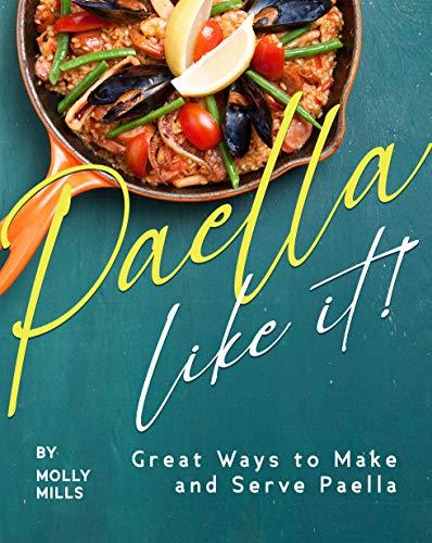 Paella-Like It!: Great Ways to Make and Serve Paella (English Edition)