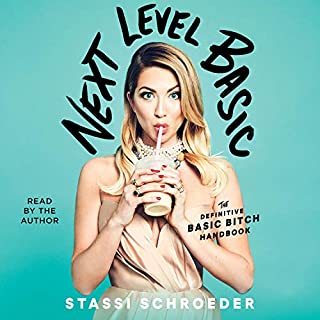 Next Level Basic     The Definitive Basic Bitch Handbook              By:                                                                                                                                 Stassi Schroeder                               Narrated by:                                                                                                                                 Stassi Schroeder                      Length: 4 hrs and 36 mins     779 ratings     Overall 4.5