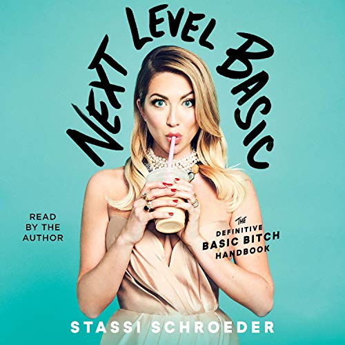 Next Level Basic     The Definitive Basic Bitch Handbook              Written by:                                                                                                                                 Stassi Schroeder                               Narrated by:                                                                                                                                 Stassi Schroeder                      Length: 4 hrs and 36 mins     10 ratings     Overall 4.6